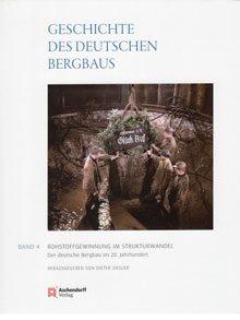 Geschichte des deutschen Bergbaus Band 4: Rohstoffgewinnung im Strukturwandel. Der deutsche Bergbau im 20. Jahrhundert.