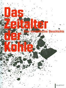 Das Zeitalter der Kohle. Eine europäische Geschichte. Katalogbuch zur Ausstellung des RuhrMuseums und des Deutschen Bergbau-Museums.