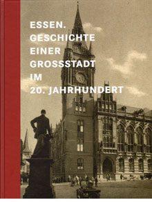 Essen. Geschichte einer Großstadt im 20. Jahrhundert.