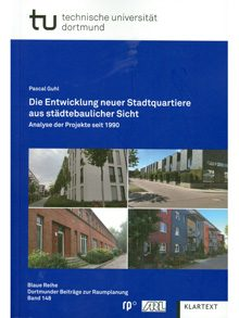 Die Entwicklung neuer Stadtquartiere aus städtebaulicher Sicht. Analyse der Projekte seit 1990.