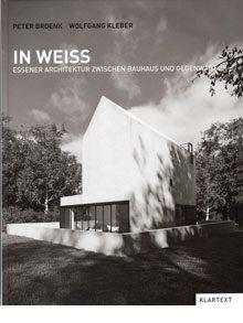 In Weiß. Essener Architektur zwischen Bauhaus und Gegenwart.