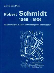 Robert Schmidt 1869-1934. Stadtbaumeister in Essen und Landesplaner im Ruhrgebiet.