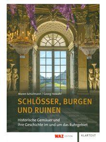 Schlösser, Burgen und Ruinen. Historische Gemäuer und ihre Geschichte im und um das Ruhrgebiet.