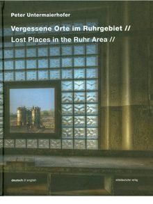 Vergessene Orte im Ruhrgebiet/Lost Places in the Ruhr Area.