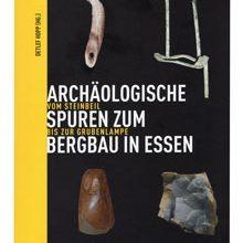 Archäologische Spuren zum Bergbau in Essen. Vom Steinbeil bis zur Grubenlampe.