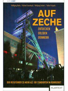 Auf Zeche. Entdecken – erleben – erinnern. Der Reiseführer zu mehr als 100 Standorten im Ruhrgebiet.
