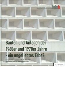 Bauten und Anlagen der 1960er und 1970er Jahre – ein ungeliebtes Erbe?