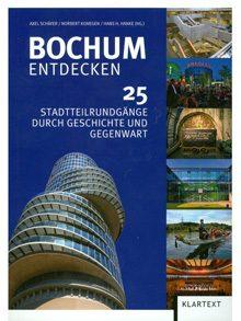 Bochum entdecken. 25 Stadtteilrundgänge durch Geschichte und Gegenwart.