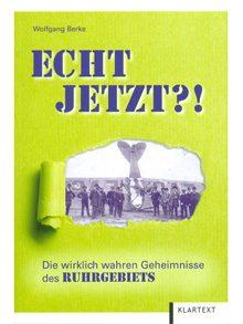 Echt jetzt?! Die wirklich wahren Geheimnisse des Ruhrgebiets.