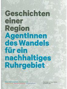 Geschichten einer Region. AgentInnen des Wandels für ein nachhaltiges Ruhrgebiet.