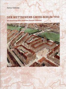 Der Wettbewerb Gross-Berlin 1910. Die Entstehung einer modernen Disziplin Städtebau.
