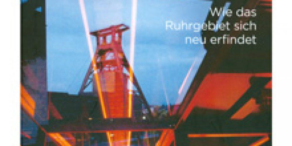 Groß denken, groß handeln. Wandel, Bruch, Umbruch: Wie sich das Ruhrgebiet neu erfindet.