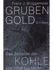 Grubengold. Das Zeitalter der Kohle von 1750 bis heute.