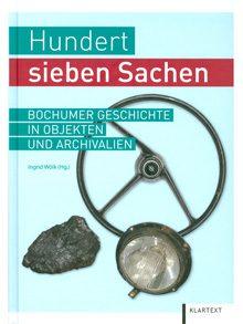 Hundert sieben Sachen. Bochumer Geschichte in Objekten und Archivalien.