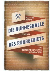 Die Ruhmeshalle des Ruhrgebiets. 101 bemerkenswerte Biografien.
