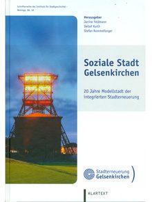 Soziale Stadt Gelsenkirchen. 20 Jahre Modellstadt der integrierten Stadterneuerung.