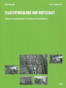 Stadtentwicklung und Wirtschaft – Strategien und Handlungsansätze zur Entwicklung von Gewerbestandorten
