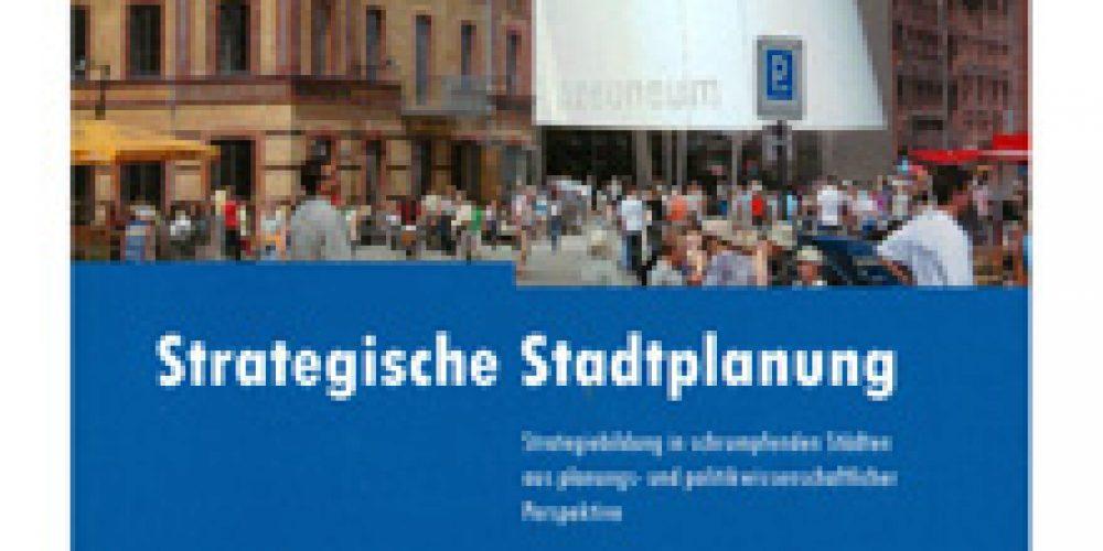 Strategische Stadtplanung – Strategiebildung in schrumpfenden Städten aus planungs- und politikwissenschaftlicher Perspektive
