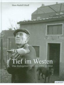 Tief im Westen – Das Ruhrgebiet 1950 bis 1969 im Bild