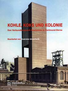 Kohle, Koks und Kolonie. Das Verbundbergwerk Gneisenau in Dortmund-Derne