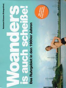 Woanders is auch scheiße! Das Ruhrgebiet in den 1980er Jahren.
